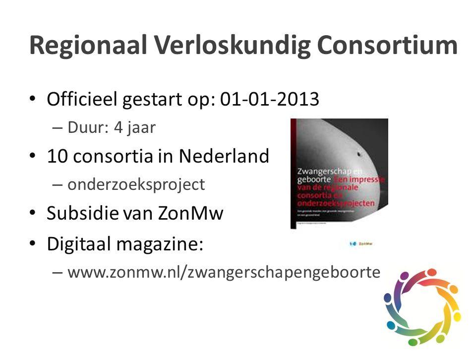 Regionaal Verloskundig Consortium Officieel gestart op: 01-01-2013 – Duur: 4 jaar 10 consortia in Nederland – onderzoeksproject Subsidie van ZonMw Digitaal magazine: – www.zonmw.nl/zwangerschapengeboorte
