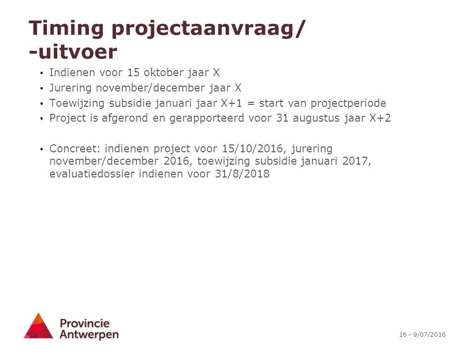 16 - 9/07/2016 Timing projectaanvraag/ -uitvoer Indienen voor 15 oktober jaar X Jurering november/december jaar X Toewijzing subsidie januari jaar X+1