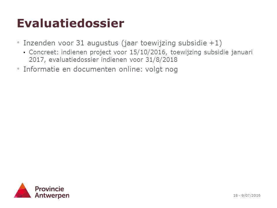 18 - 9/07/2016 Evaluatiedossier Inzenden voor 31 augustus (jaar toewijzing subsidie +1) Concreet: indienen project voor 15/10/2016, toewijzing subsidi