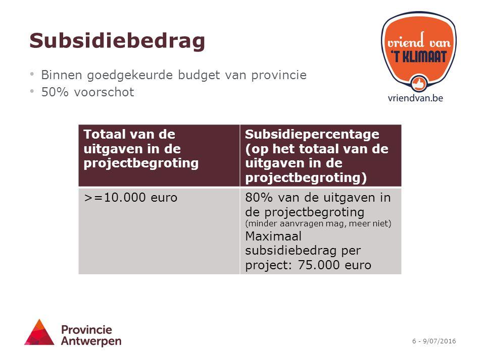 6 - 9/07/2016 Subsidiebedrag Binnen goedgekeurde budget van provincie 50% voorschot Totaal van de uitgaven in de projectbegroting Subsidiepercentage (