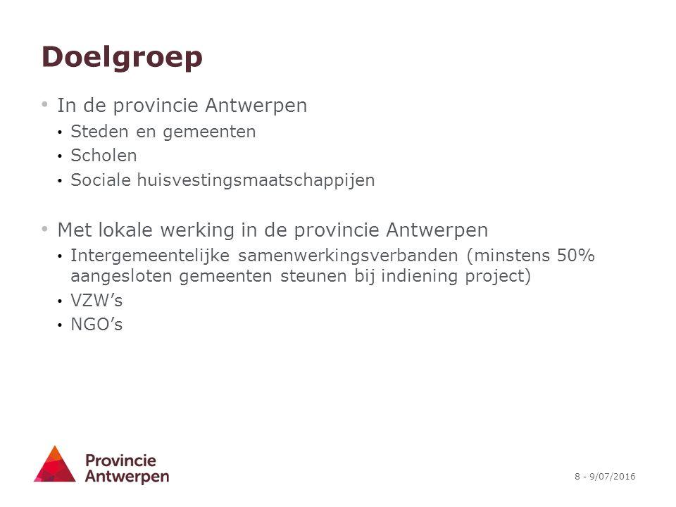 8 - 9/07/2016 Doelgroep In de provincie Antwerpen Steden en gemeenten Scholen Sociale huisvestingsmaatschappijen Met lokale werking in de provincie An