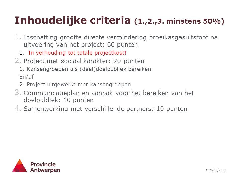 9 - 9/07/2016 Inhoudelijke criteria (1.,2.,3. minstens 50%) 1. Inschatting grootte directe vermindering broeikasgasuitstoot na uitvoering van het proj