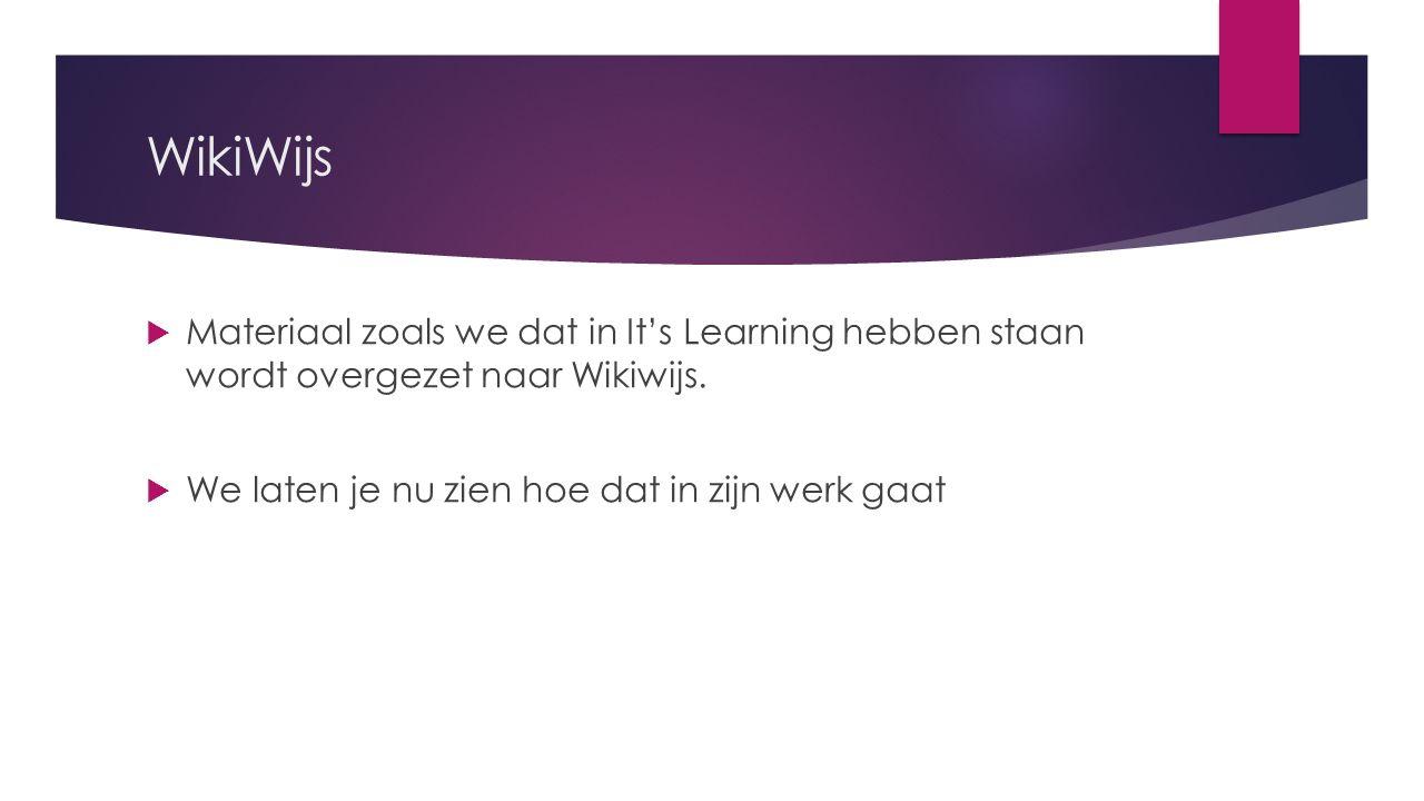 WikiWijs  Materiaal zoals we dat in It's Learning hebben staan wordt overgezet naar Wikiwijs.