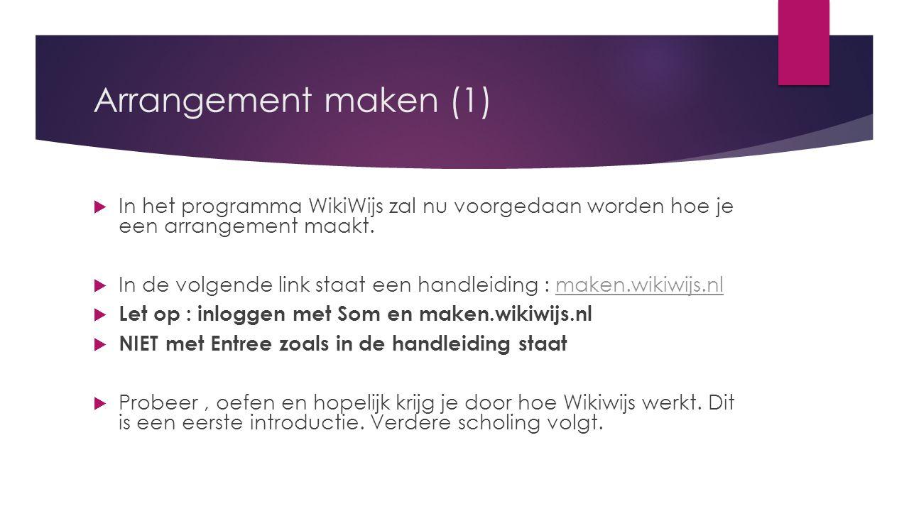 Arrangement maken (1)  In het programma WikiWijs zal nu voorgedaan worden hoe je een arrangement maakt.