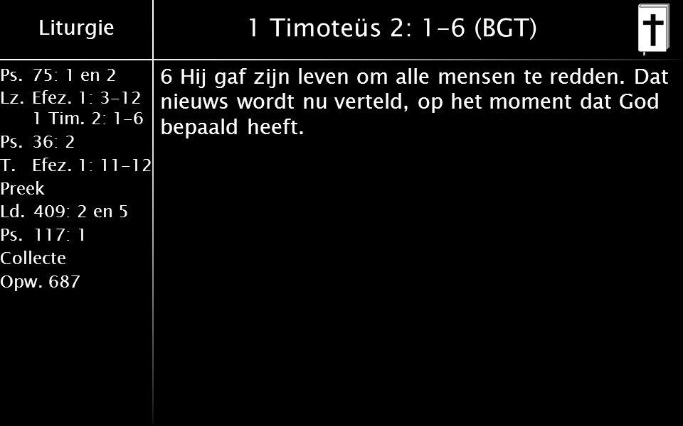 Liturgie Ps.75: 1 en 2 Lz.Efez. 1: 3-12 1 Tim. 2: 1-6 Ps.36: 2 T.Efez. 1: 11-12 Preek Ld.409: 2 en 5 Ps.117: 1 Collecte Opw.687 1 Timoteüs 2: 1-6 (BGT