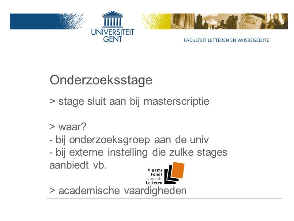 Onderzoeksstage > stage sluit aan bij masterscriptie > waar.