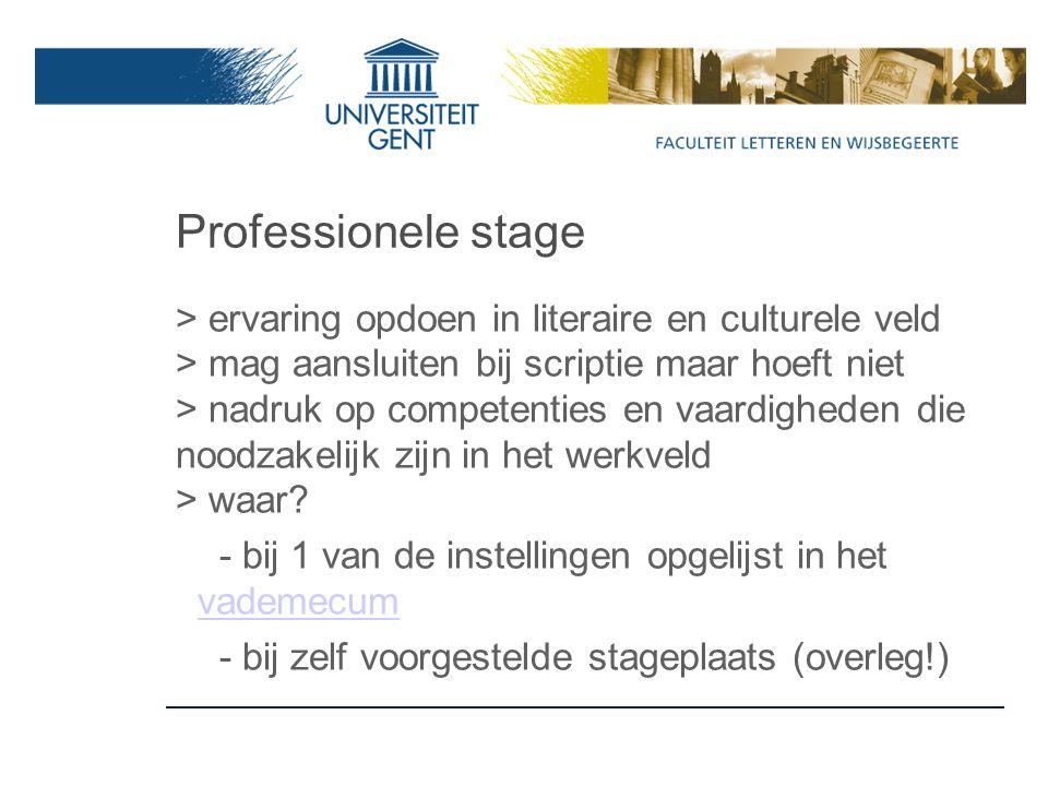 Professionele stage > ervaring opdoen in literaire en culturele veld > mag aansluiten bij scriptie maar hoeft niet > nadruk op competenties en vaardigheden die noodzakelijk zijn in het werkveld > waar.