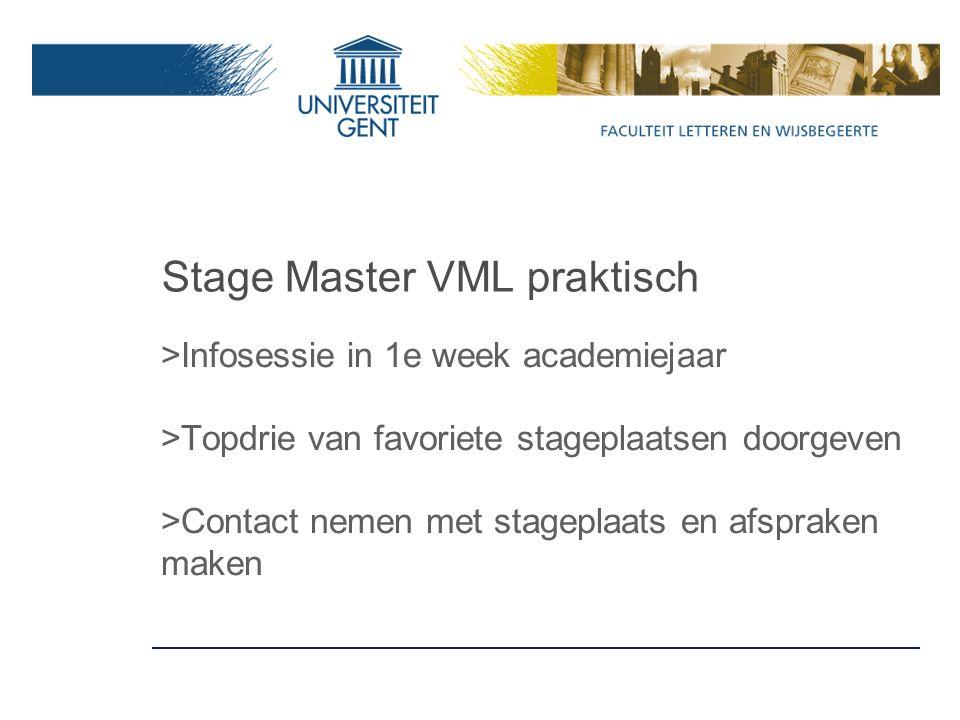 Stage Master VML praktisch >Infosessie in 1e week academiejaar >Topdrie van favoriete stageplaatsen doorgeven >Contact nemen met stageplaats en afspraken maken