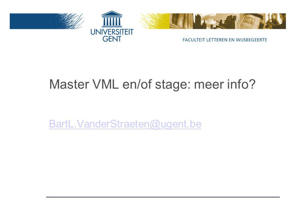 Master VML en/of stage: meer info BartL.VanderStraeten@ugent.be