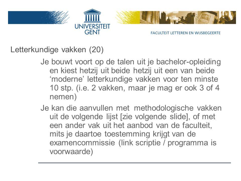Letterkundige vakken (20) Je bouwt voort op de talen uit je bachelor-opleiding en kiest hetzij uit beide hetzij uit een van beide 'moderne' letterkundige vakken voor ten minste 10 stp.