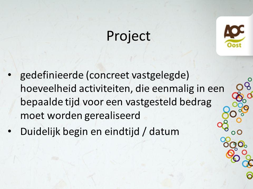 Project gedefinieerde (concreet vastgelegde) hoeveelheid activiteiten, die eenmalig in een bepaalde tijd voor een vastgesteld bedrag moet worden gerealiseerd Duidelijk begin en eindtijd / datum