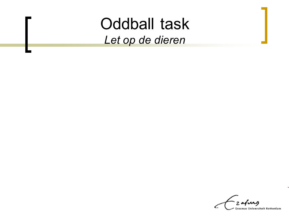 Oddball task Let op de dieren