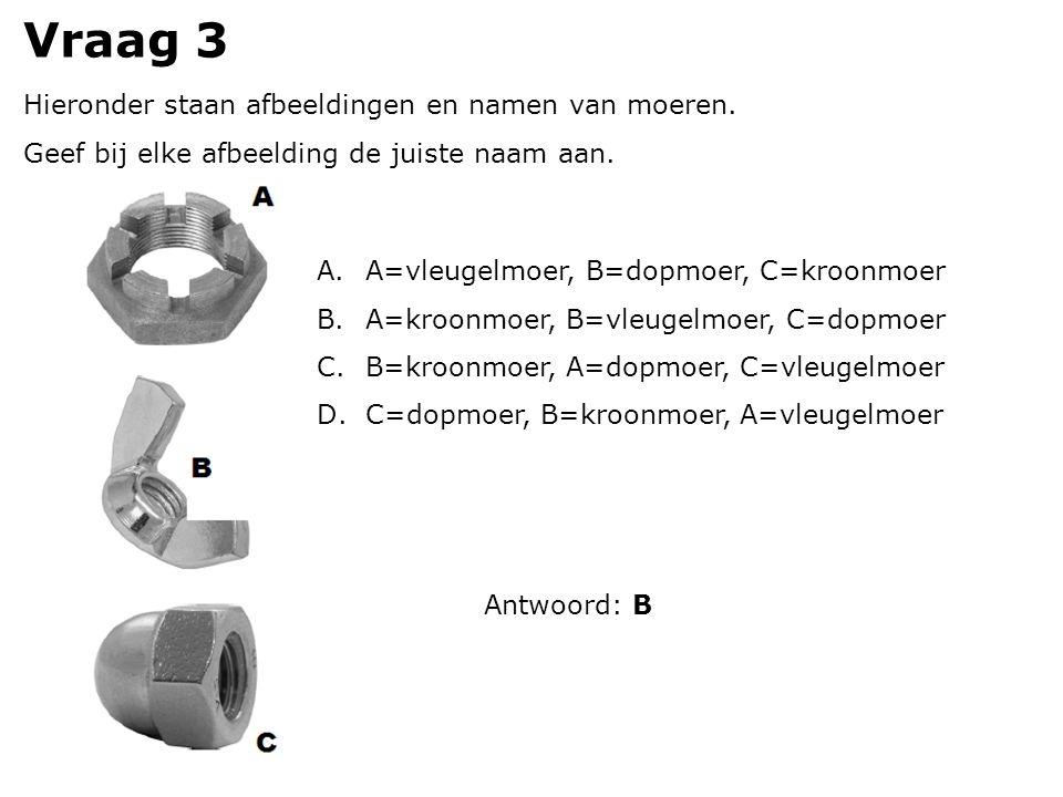 Vraag 3 Hieronder staan afbeeldingen en namen van moeren.