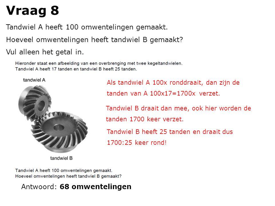 Vraag 8 Tandwiel A heeft 100 omwentelingen gemaakt.