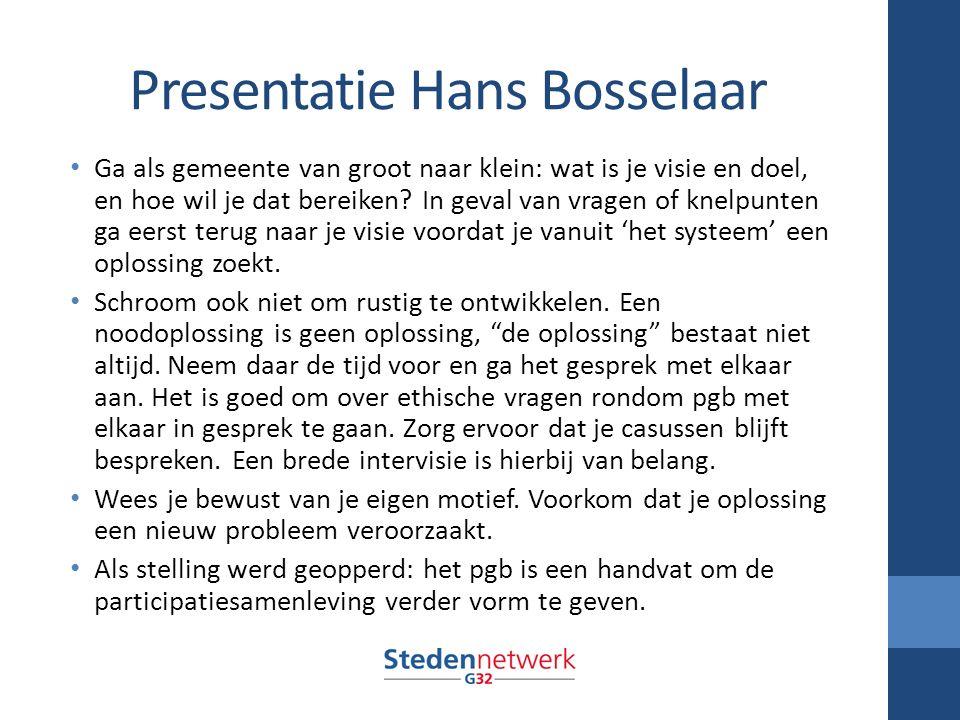 Presentatie Hans Bosselaar Ga als gemeente van groot naar klein: wat is je visie en doel, en hoe wil je dat bereiken.