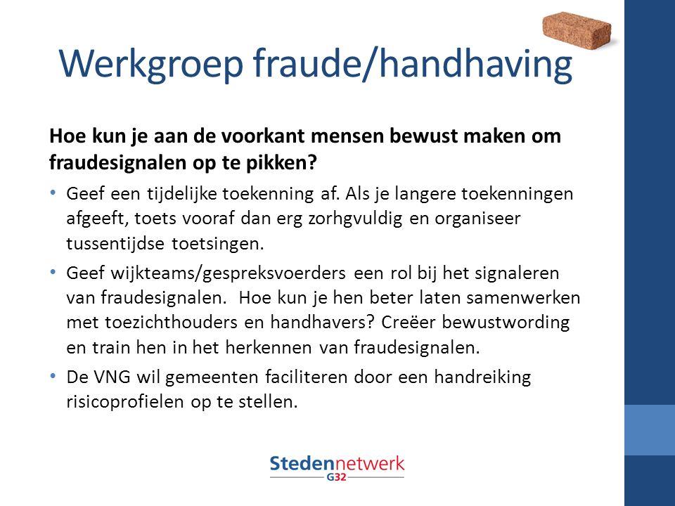 Werkgroep fraude/handhaving Hoe kun je aan de voorkant mensen bewust maken om fraudesignalen op te pikken.