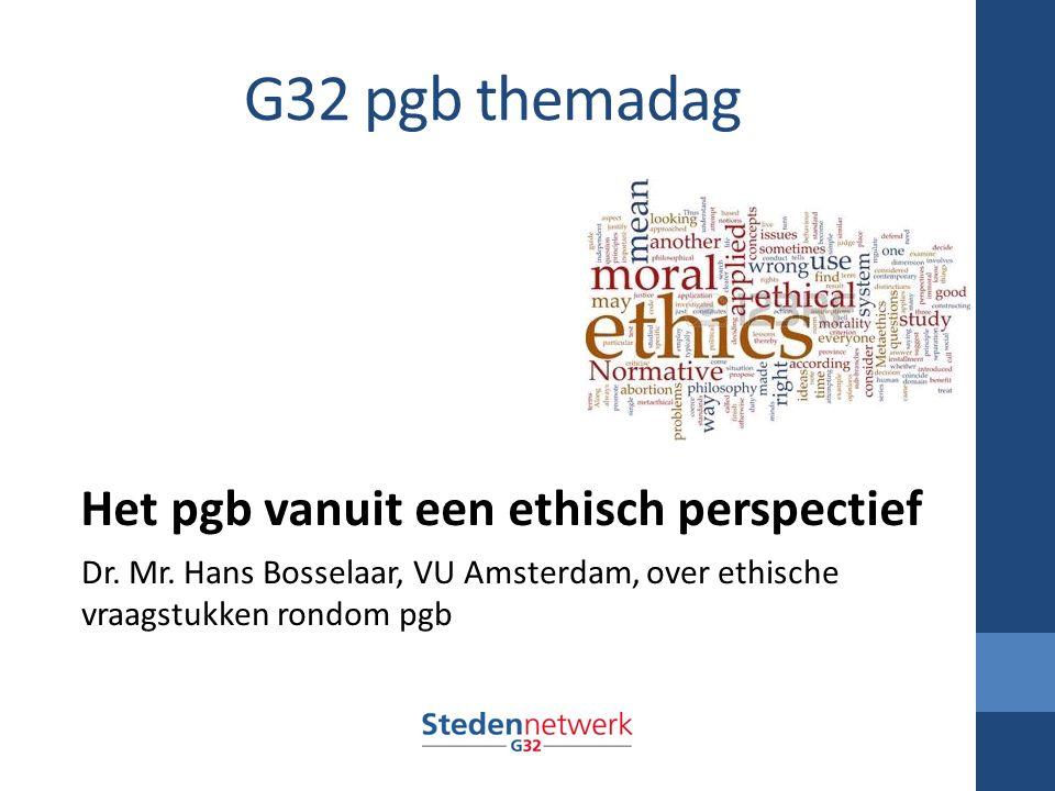G32 pgb themadag Het pgb vanuit een ethisch perspectief Dr.