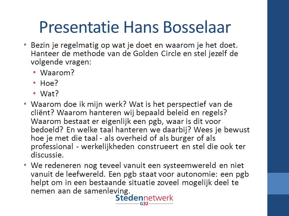 Presentatie Hans Bosselaar Bezin je regelmatig op wat je doet en waarom je het doet.