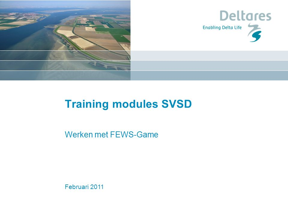 Februari 2011 Training modules SVSD Werken met FEWS-Game