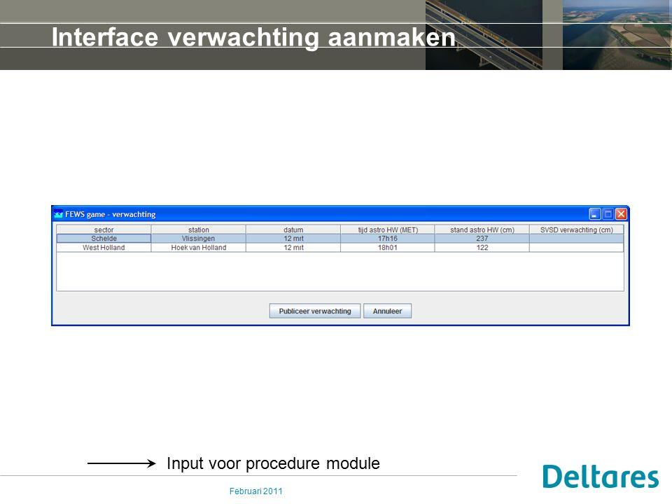 Februari 2011 Interface verwachting aanmaken Input voor procedure module