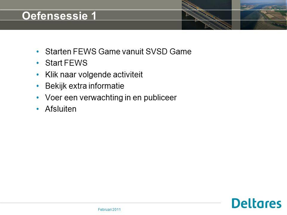 Februari 2011 Oefensessie 1 Starten FEWS Game vanuit SVSD Game Start FEWS Klik naar volgende activiteit Bekijk extra informatie Voer een verwachting in en publiceer Afsluiten