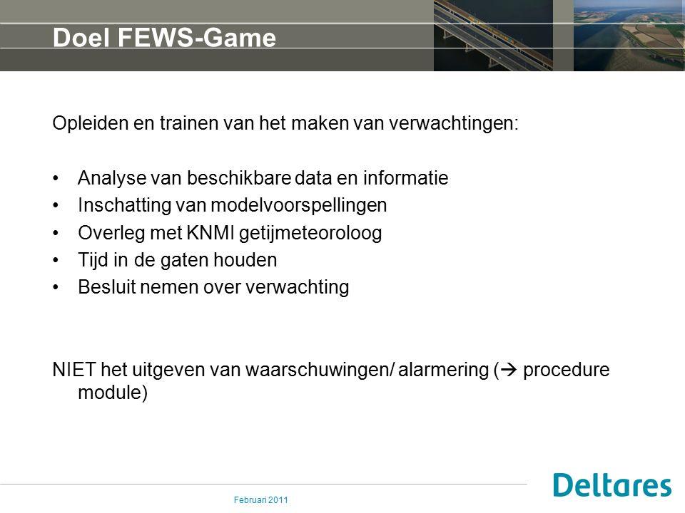 Februari 2011 Doel FEWS-Game Opleiden en trainen van het maken van verwachtingen: Analyse van beschikbare data en informatie Inschatting van modelvoor