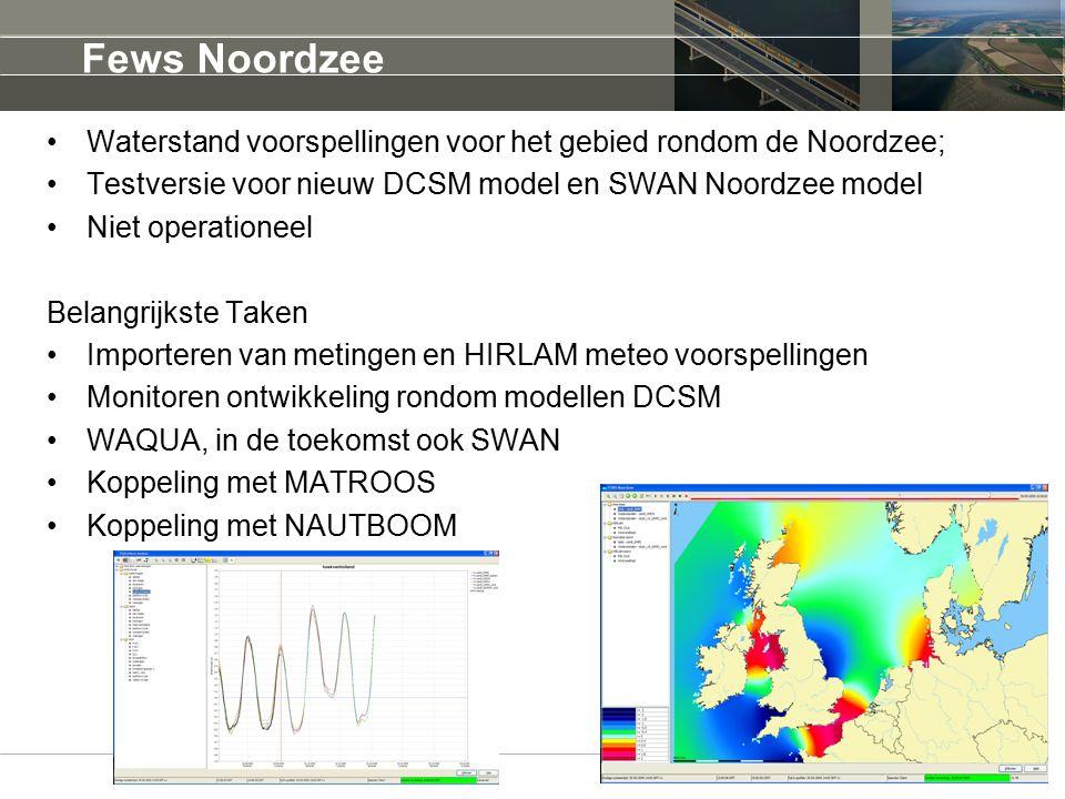 Februari 2011 Fews Noordzee Waterstand voorspellingen voor het gebied rondom de Noordzee; Testversie voor nieuw DCSM model en SWAN Noordzee model Niet