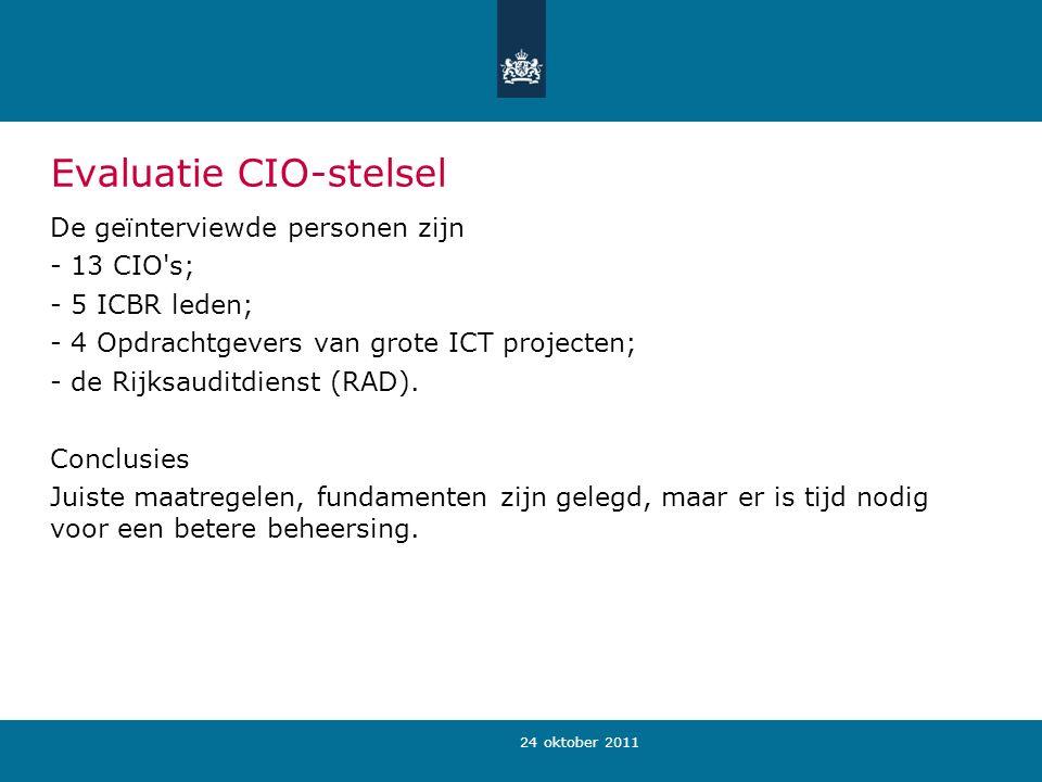 24 oktober 2011 Evaluatie CIO-stelsel De geïnterviewde personen zijn - 13 CIO s; - 5 ICBR leden; - 4 Opdrachtgevers van grote ICT projecten; - de Rijksauditdienst (RAD).