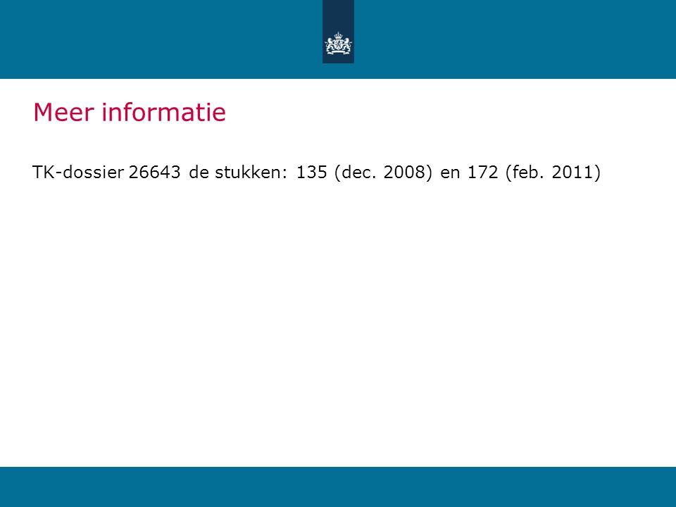 Meer informatie TK-dossier 26643 de stukken: 135 (dec. 2008) en 172 (feb. 2011)