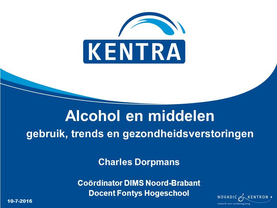 Charles Dorpmans Coördinator DIMS Noord-Brabant Docent Fontys Hogeschool 10-7-2016 Alcohol en middelen gebruik, trends en gezondheidsverstoringen