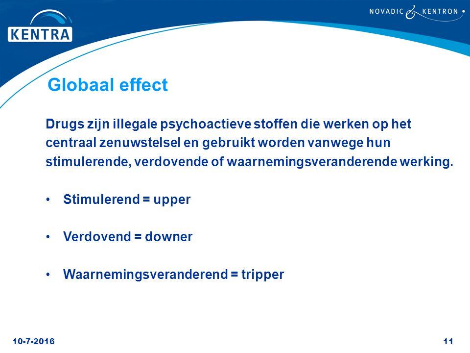 10-7-201611 Globaal effect Drugs zijn illegale psychoactieve stoffen die werken op het centraal zenuwstelsel en gebruikt worden vanwege hun stimuleren