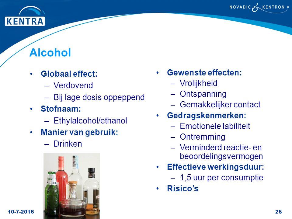 10-7-201625 Globaal effect: –Verdovend –Bij lage dosis oppeppend Stofnaam: –Ethylalcohol/ethanol Manier van gebruik: –Drinken Gewenste effecten: –Vrol