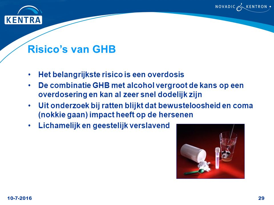 10-7-201629 Risico's van GHB Het belangrijkste risico is een overdosis De combinatie GHB met alcohol vergroot de kans op een overdosering en kan al ze