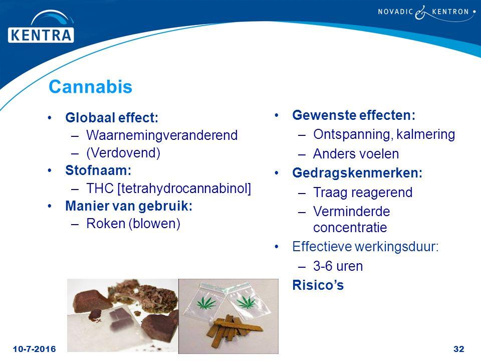 10-7-201632 Cannabis Globaal effect: –Waarnemingveranderend –(Verdovend) Stofnaam: –THC [tetrahydrocannabinol] Manier van gebruik: –Roken (blowen) Gew