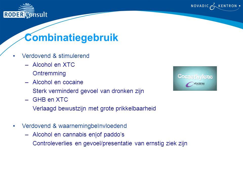 Combinatiegebruik Verdovend & stimulerend –Alcohol en XTC Ontremming –Alcohol en cocaine Sterk verminderd gevoel van dronken zijn –GHB en XTC Verlaagd