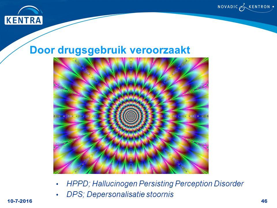 10-7-201646 Door drugsgebruik veroorzaakt HPPD; Hallucinogen Persisting Perception Disorder DPS; Depersonalisatie stoornis