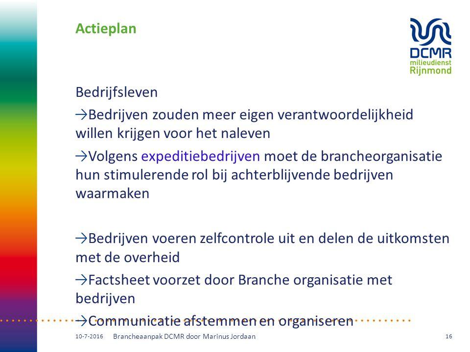 Actieplan Bedrijfsleven Bedrijven zouden meer eigen verantwoordelijkheid willen krijgen voor het naleven Volgens expeditiebedrijven moet de brancheorg