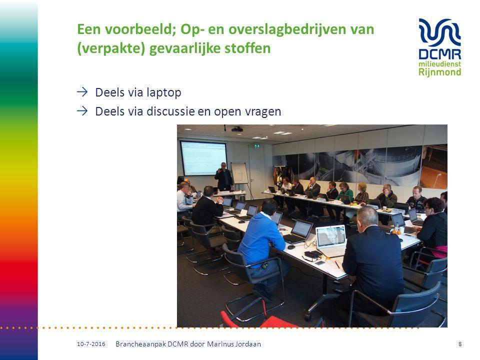 Een voorbeeld; Op- en overslagbedrijven van (verpakte) gevaarlijke stoffen Deels via laptop Deels via discussie en open vragen 10-7-2016 Brancheaanpak DCMR door Marinus Jordaan 8