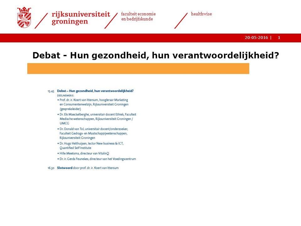 1| faculteit economie en bedrijfskunde healthwise 20-05-2016 Debat - Hun gezondheid, hun verantwoordelijkheid