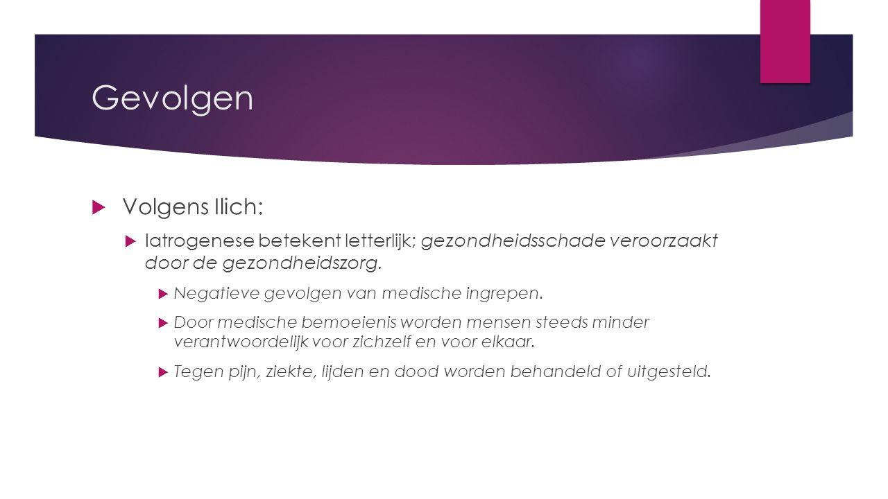 Gevolgen  Volgens Ilich:  Iatrogenese betekent letterlijk; gezondheidsschade veroorzaakt door de gezondheidszorg.  Negatieve gevolgen van medische
