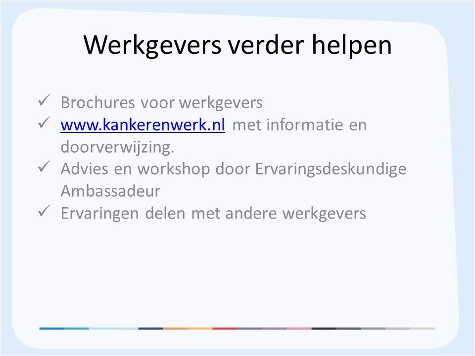 Werkgevers verder helpen Brochures voor werkgevers www.kankerenwerk.nl met informatie en doorverwijzing.