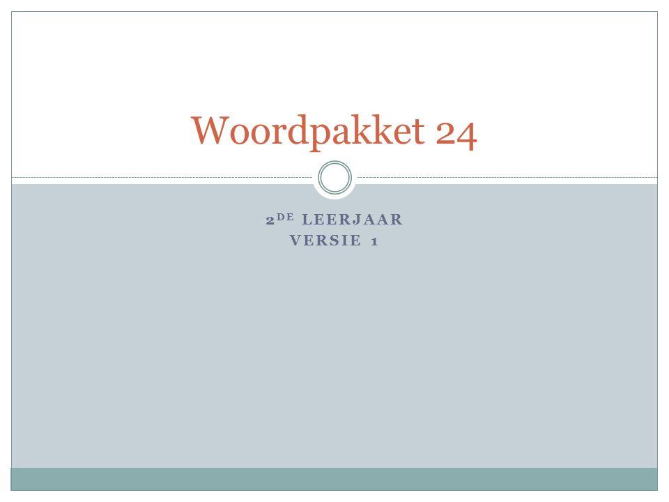 2 DE LEERJAAR VERSIE 1 Woordpakket 24