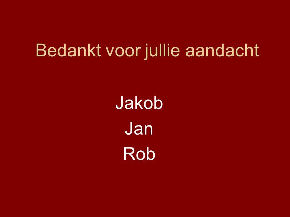 Bedankt voor jullie aandacht Jakob Jan Rob