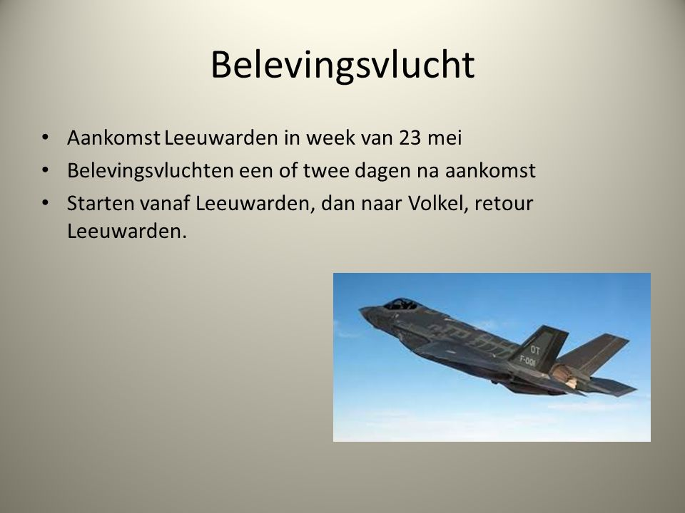 Belevingsvlucht Aankomst Leeuwarden in week van 23 mei Belevingsvluchten een of twee dagen na aankomst Starten vanaf Leeuwarden, dan naar Volkel, reto