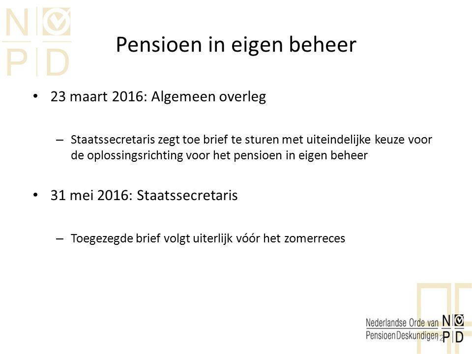 Pensioen in eigen beheer 23 maart 2016: Algemeen overleg – Staatssecretaris zegt toe brief te sturen met uiteindelijke keuze voor de oplossingsrichtin
