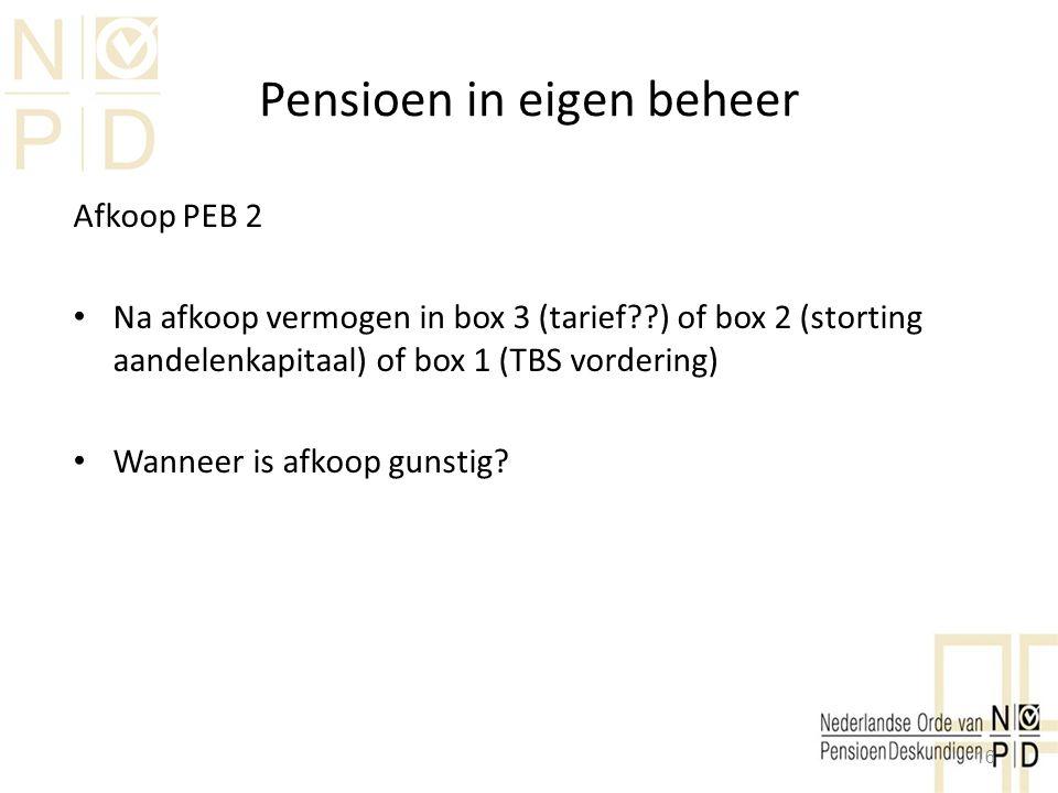 Pensioen in eigen beheer Afkoop PEB 2 Na afkoop vermogen in box 3 (tarief??) of box 2 (storting aandelenkapitaal) of box 1 (TBS vordering) Wanneer is