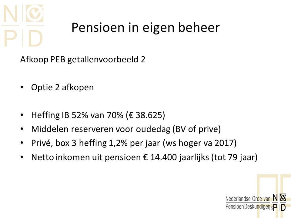 Pensioen in eigen beheer Afkoop PEB getallenvoorbeeld 2 Optie 2 afkopen Heffing IB 52% van 70% (€ 38.625) Middelen reserveren voor oudedag (BV of priv