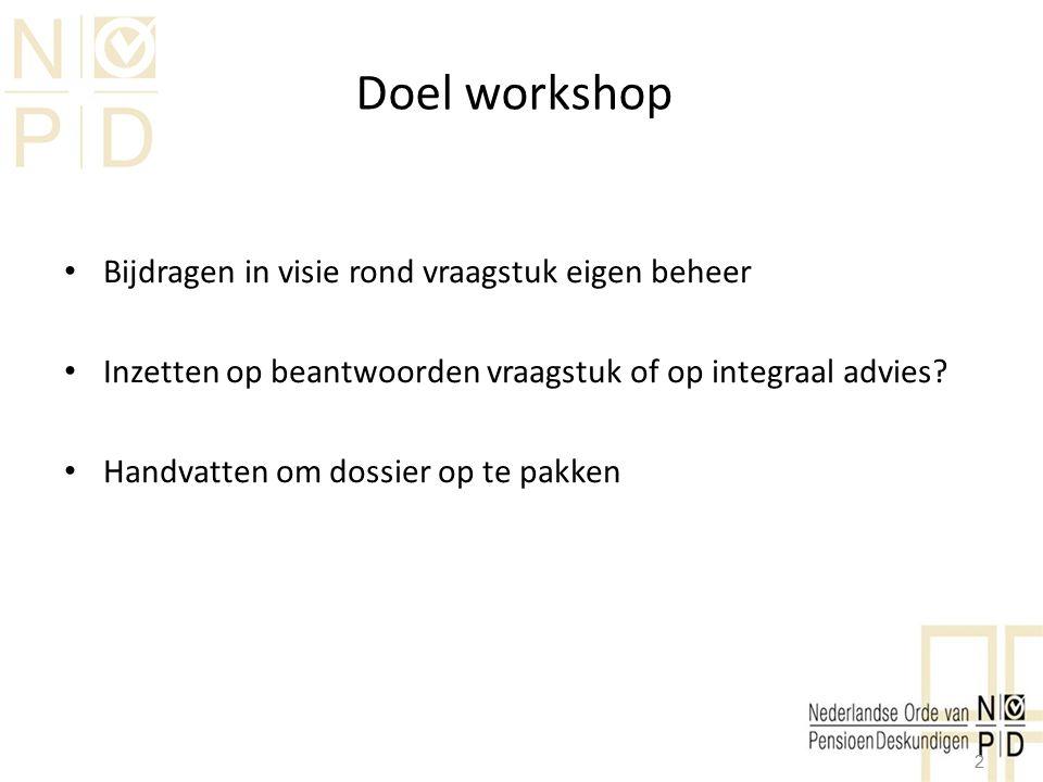 Doel workshop Bijdragen in visie rond vraagstuk eigen beheer Inzetten op beantwoorden vraagstuk of op integraal advies? Handvatten om dossier op te pa