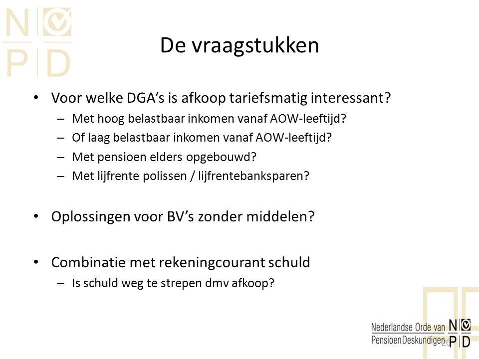 De vraagstukken Voor welke DGA's is afkoop tariefsmatig interessant? – Met hoog belastbaar inkomen vanaf AOW-leeftijd? – Of laag belastbaar inkomen va