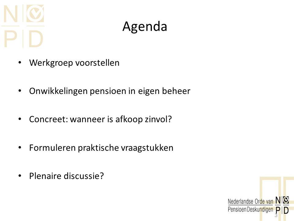 Agenda Werkgroep voorstellen Onwikkelingen pensioen in eigen beheer Concreet: wanneer is afkoop zinvol? Formuleren praktische vraagstukken Plenaire di